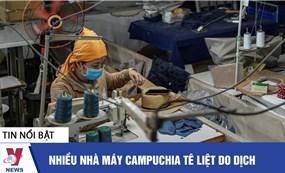 Nhiều nhà máy Campuchia tê liệt do dịch
