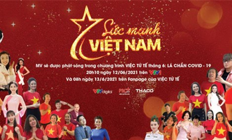 """Hơn 50 nghệ sĩ cũng hòa giọng trong MV """"Sức mạnh Việt Nam"""""""