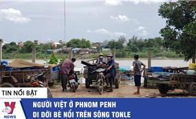 Người Việt ở Phnom Penh di dời bè nổi trên sông Tonle