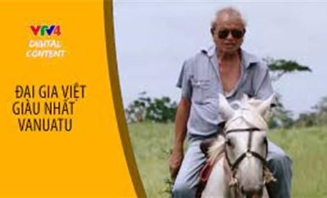 Từ nô lệ thành ông chủ - Đại gia Việt giàu nhất Vanuatu