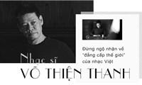 Nhạc sĩ Võ Thiện Thanh: Đừng ngộ nhận về'đẳng cấp thế giới' của nhạc Việt