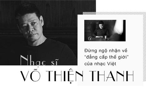 Nhạc sĩ Võ Thiện Thanh: Đừng ngộ nhận về 'đẳng cấp thế giới' của nhạc Việt